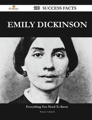 Emily Dickinson 190 Success Facts - Everything You Need to Know about Emily Dickinson  by  Bonnie Caldwell