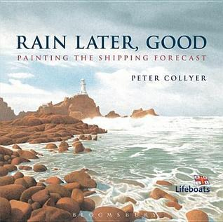 Rain Later, Good: Painting the Shipping Forecast Peter Collyer