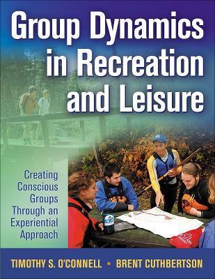 Group Dynamics in Recreation and Leisure: Creating Conscious Groups Through an Experiential Approach  by  Timothy S. OConnell