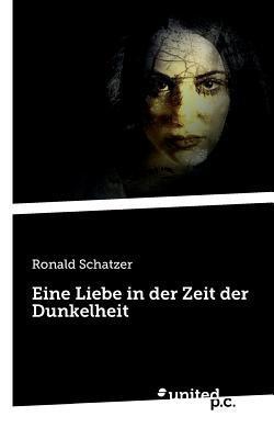 Eine Liebe in Der Zeit Der Dunkelheit  by  Ronald Schatzer