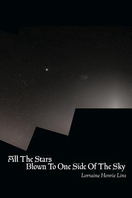 All the Stars Blown to One Side of the Sky  by  Lorraine Henrie Lins