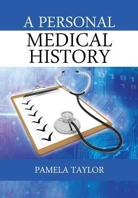 A Personal Medical History  by  Pamela Taylor