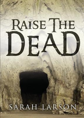 Raise the Dead: Heal the Sick, Cleanse the Lepers, Cast Out Devils. Sarah Larson