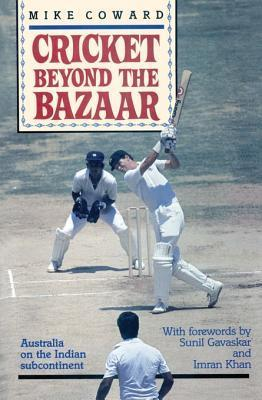 Cricket Beyond the Bazaar  by  Mike Coward