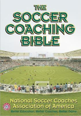 The Soccer Coaching Bible National Soccer Coaches Association of America