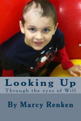 Looking Up: Through the Eyes of Will Mrs Marcy Renken
