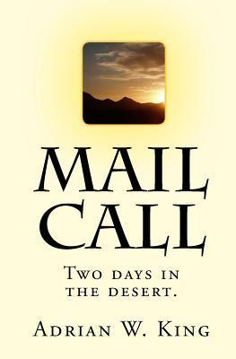 Mail Call: Two Days in the Desert. Adrian W. King