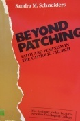Beyond Patching: Faith and Feminism in the Catholic Church  by  Sandra M. Schneiders