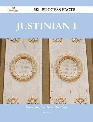 Justinian I 38 Success Facts - Everything You Need to Know about Justinian I  by  Jesse Orr