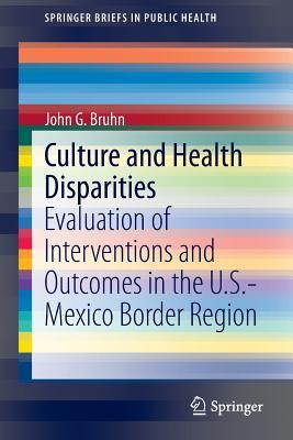 Culture and Health Disparities: Evaluation of Interventions and Outcomes in the U.S.-Mexico Border Region John G Bruhn
