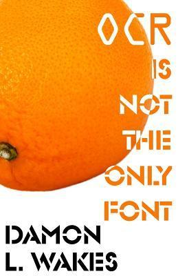 OCR Is Not the Only Font  by  Damon L Wakes