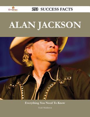 Alan Jackson 293 Success Facts - Everything You Need to Know about Alan Jackson Todd Middleton