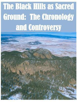 The Black Hills as Sacred Ground: The Chronology and Controversy  by  National Park Services
