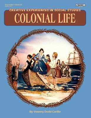 Colonial Life Creative Experiences in Social Studies Series) Vowery Dodd Carlile