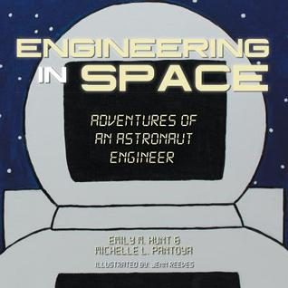 Engineering in Space: Adventures of an Astronaut Engineer  by  Emily M Hunt