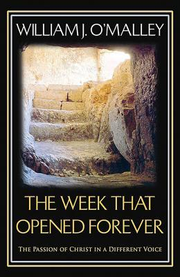 The Week That Opened Forever: The Passion of Christ Through New Eyes William J OMalley  Sj