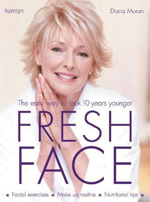 Fresh Face: The Easy Way To Look 10 Years Younger Diana Moran