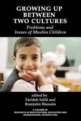 Growing Up Between Two Cultures: Problems and Issues of Muslim Children  by  Farideh Salili