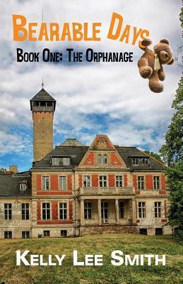Bearable Days: Book One: The Orphanage Kelly Lee Smith