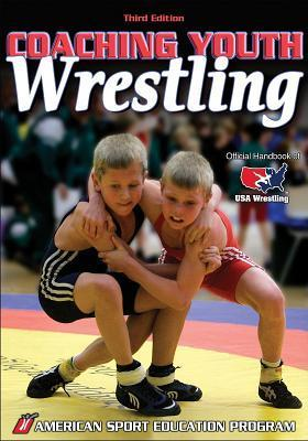 Coaching Youth Wrestling - 3rd Edition (Coaching Youth Sports Series) American Sport Education Program