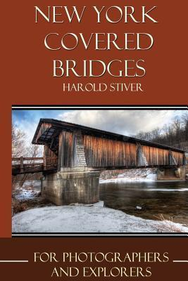 New Yorks Covered Bridges  by  Harold Stiver