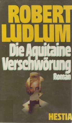 Die Aquitaine Verschwörung  by  Robert Ludlum