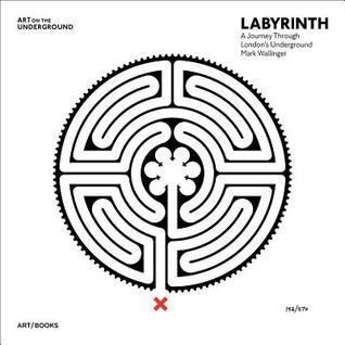 Mark Wallinger: Labyrinth: A Journey Through Londons Underground Jane Rendell