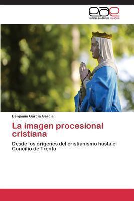 La Imagen Procesional Cristiana  by  Garcia Garcia Benjamin