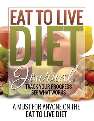 Eat to Live Diet Journal  by  LLC Speedy Publishing
