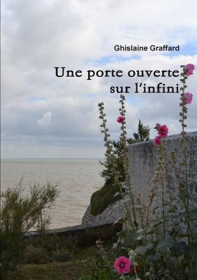 Une Porte Ouverte Sur LInfini  by  Ghislaine Graffard