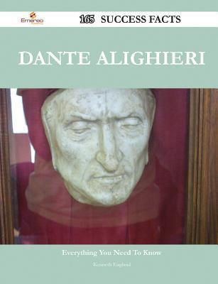 Dante Alighieri 165 Success Facts - Everything You Need to Know about Dante Alighieri  by  Kenneth England