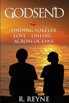 Godsend: Finding Forever Love...Online...Across Oceans R. Reyne