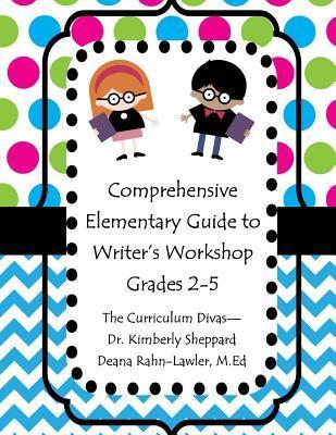 Comprehensive Elementary Guide to Writers Workshop Grades 2-5: Resources for Domains, Building Craft, and Conventions Kimberly D. Sheppard
