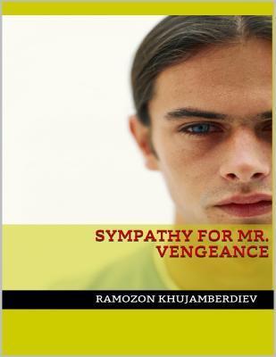Sympathy for Mr. Vengeance Ramozon Khujamberdiev