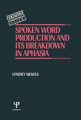 Rehabilitation of Spoken Word Production in Aphasia: A Special Issue of Aphasiology  by  Lyndsey Nickels