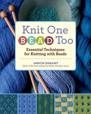 Knit One, Bead Too: Essential Techniques for Knitting with Beads  by  Judith Durant