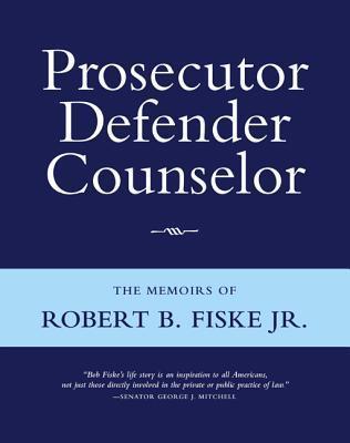 Prosecutor Defender Counselor: The Memoirs of Robert B. Fiske, Jr  by  Robert B. Fiske Jr.