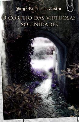 O Cortejo Das Virtuosas Solenidades  by  Jorge Ribeiro De Castro