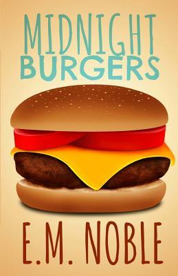 Midnight Burgers  by  E.M. Noble