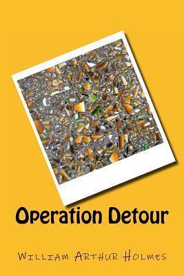 Operation Detour  by  MR William Arthur Holmes