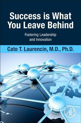 Success Is What You Leave Behind: Fostering Leadership and Innovation  by  Cato Laurencin