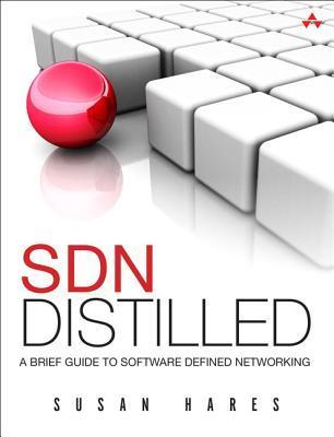 SDN Distilled: A Brief Guide to Software Defined Networking  by  Susan Hares