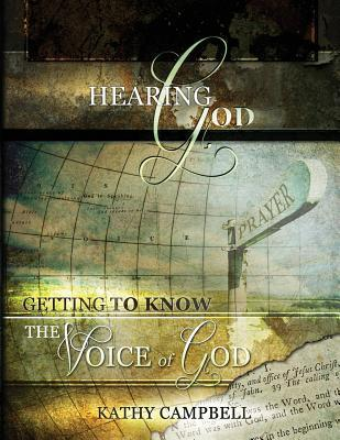 Hearing God: Getting to Know the Voice of God Kathy Campbell