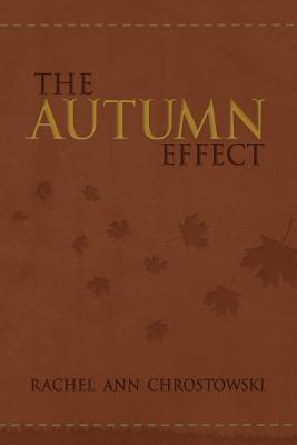 The Autumn Effect  by  Rachel Ann Chrostowski