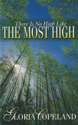 There is No High Like the Most High  by  Gloria Copeland