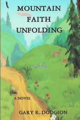 Mountain Faith Unfolding Gary R. Dodgion