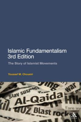 Islamic Fundamentalism 3rd Edition: The Story of Islamist Movements Youssef M. Choueiri