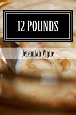 12 Pounds: A Greek Yogurt Challenge  by  Jeremiah Vigue