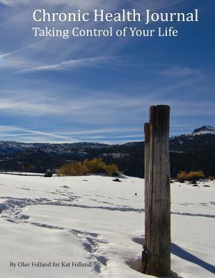 Chronic Health Journal: Regaining Control of Your Life  by  Olav Folland