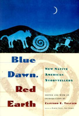 Blue Dawn, Red Earth: New Native American Storytellers Clifford E. Trafzer